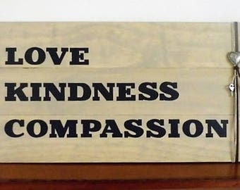 Love ~ Kindness ~ Compassion
