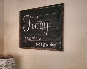 Today is a good day wood sign, rustic wall decor 24x20""