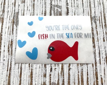 You're The Only Fish in the Sea for Me Decal | Valentine Decal | Love Decal | Kid's Valentine Decal |  | cup decal | Yeti decal