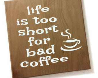 life is too short for bad coffee - coffee decor - coffee wood sign - gift for coffee lovers - coffee lovers gift - coffee gifts - coffee