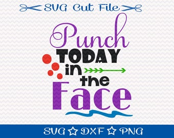 Punch Today in the Face SVG File / Motivational Quote Svg / Inspirational svg file / Workout svg / Sarcastic Svg
