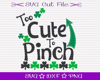 St Patricks Day SVG / Saint Patricks Day SVG / St Pattys SVG / St Paddys Day Svg / Svg Cutting File / Too Cute to Pinch