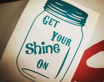 Mason Jar decal | Get your shine on | moonshine