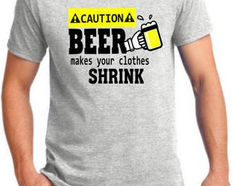 Beer makes your clothes shrink T-shirt