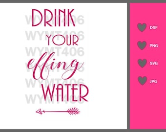 Drink your effing water SVG, Drink your effing water cut file, Drink your Effing Water Iron on, motivation quotes svg, clipart cameo cricut