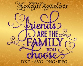 Friends Are The Family You Choose Svg, Family Svg, Friend Svg, Svg File, Digital File, Png, JPEG, DXF, Svg, Silhouette Svg