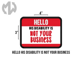 "Hello HIS DISABILITY IS Not Your Business You 3"" x 4"" Service Dog Patch"