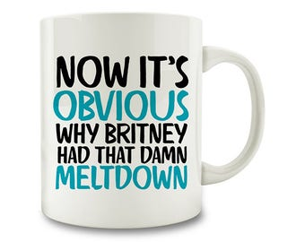 Adulting Gift, Now It's Obvious Why Britney Had That Da*n Meltdown Coffee Mug (W56)