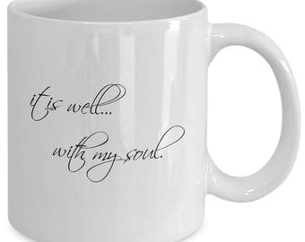 IT IS WELL...With My Soul. - Positivity Mug - Inspirational Gift for Her - Christian Faith Gifts - 11 oz White Coffee Tea Cup