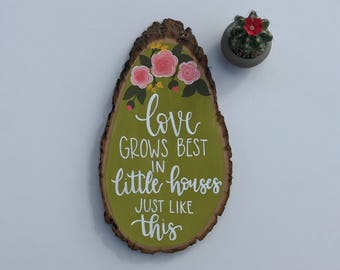Love grows best in little houses just like this, wood sign, home decor, gift