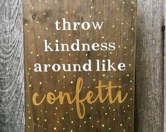 Throw Kindness Around Like Confetti Wooden Sign, inspirational, be kind, classroom sign, be nice, hand painted