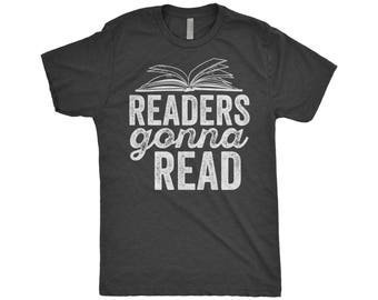Readers Gonna Read Shirt | Funny Book Worm | Nerd Lover | Librarian Gift | Teacher Shirts | Gift For Reader