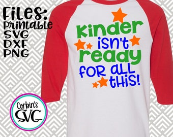 Back To School SVG * Kinder Isn't Ready For This Cut File - dxf, SVG, PDF Printable Files - Silhouette Cameo, Cricut