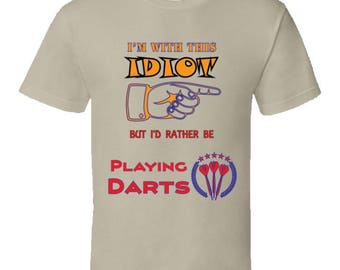 I'm With This Idiot, I'd Rather Be Playing Darts T-shirt,funny t-shirt,darts tees,cool darts gear,novelty sports shirts,