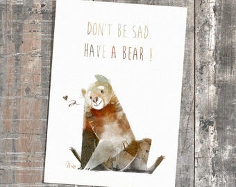 Don't be sad, Have a Bear! -Print