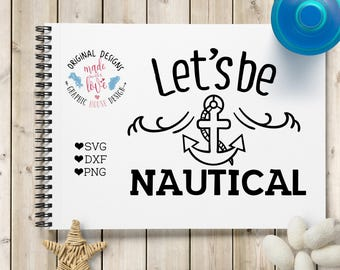 nautical svg, Let's be nautical svg, summer svg, beach svg, vacation svg, sea svg, ocean svg, sailing svg, anchor svg, anchor design