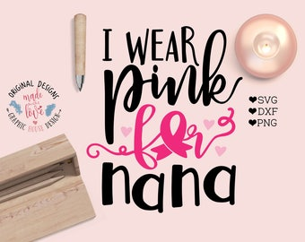 Cancer Cut File, I wear pink for nana cut file and SVG, DXF, PNG, Fight Cancer Cut File, Fight Cancer svg, Cancer Awareness, Cancer quotes