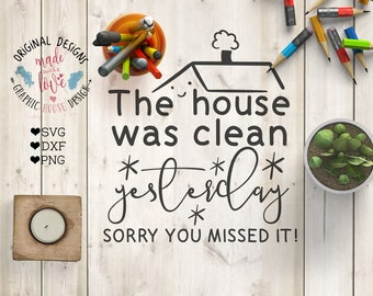 Home Deco svg, Home svg file, Home cut file, The House was Clean Yesterday in SVG, DXF, PNG, House Cleaning svg, House deco svg,