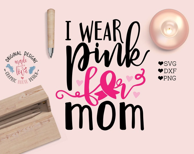 Cancer Cut File, I wear pink for mom cut file and SVG, DXF, PNG, Fight Cancer Cut File, Fight Cancer svg, Cancer Awareness, Cancer quotes