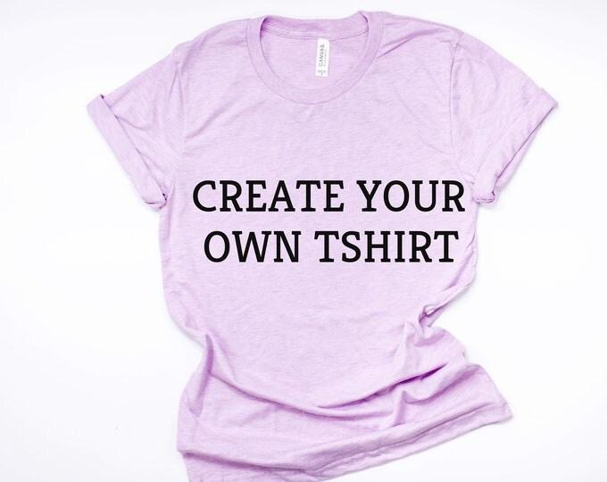 Create Your Own Tshirt-Unisex Customized Shirt-Mens Bella Canvas TSHIRT-Womens Custom Design-Bella 3001