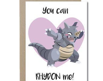 """A6 Funny """"You can RHYDON me!"""" Birthday/ Valentines Day Card// Pokemon// Illustration"""