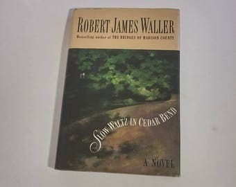 Slow Waltz in Cedar Bend by Robert James Waller  Hardcover 1st Edition, 1st Printing  Romance