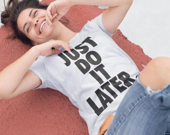 Just Do it Later Shirt, Funny T-shirt, Mens gift Tshirt, Gifts, Clothing Gift, Just Do it Sweatshirt, Funny Sweater, Do It Later Pullover