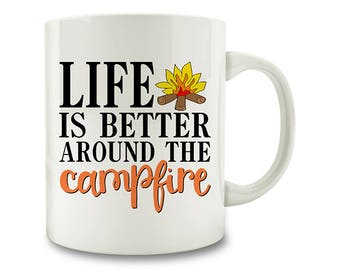 Life Is Better Around The Campfire Coffee Mug camp fire camping (D164)