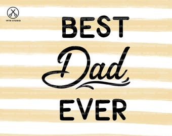Best Dad Ever svg - Dad svg - Father's Day svg - Best Dad - svg dxf eps cut file - silhouette