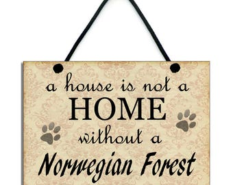 A House Is Not A Home Without A Norwegian Forest Cat Handmade Wooden Home Sign/Plaque 095