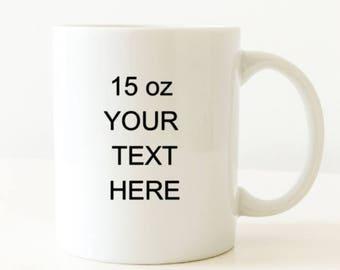 custom coffee mug coffee mug design your own mug 15oz custom mug
