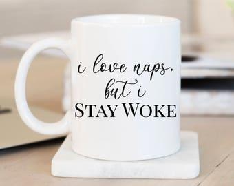 Stay Woke/ Christmas Gift/ Gift for Him/ Feminist Coffee Mug / Empowering Coffee Mug / Inspirational Coffee Mug / Funny Coffee Mug