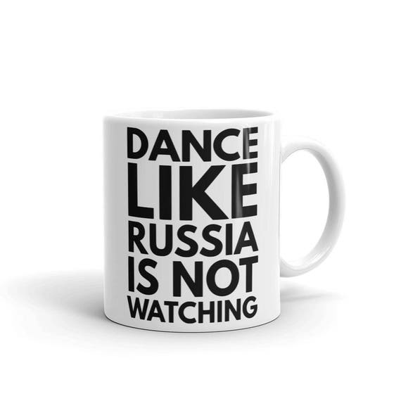 Dance Like Russia is Not Watching Funny Mug | Joke Mug | Political Joke Mug | Political Gifts | Politic Jokes | Cliché Saying and Jokes Gift