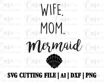 Wife. Mom. Mermaid SVG Cutting File, Ai, Dxf and PNG | Instant Download | Cricut and Silhouette | Mom Life | Mama | Mermaid | Beach | Vacay