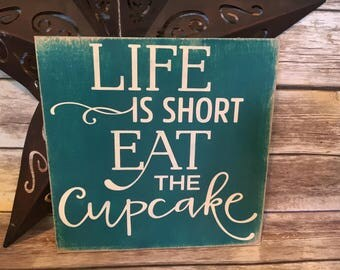 Life is short eat the cupcake, wood sign, dessert sign, bakery sign, words to live by, life philosophy, cupcake sign, yolo, bakery sign,