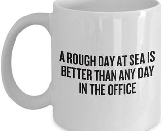 Sailing Gift - Sailor Mug - A Rough Day at Sea Is Better Than Any Day in the Office