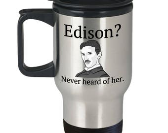 Funny Physics Travel Mug - Electrical Engineer Gift - Edison? Never Heard Of It - Funny Nikola Tesla Mug - Science Geek Present