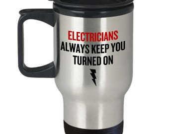 Funny Electrician Travel Mug - Electrician Gift Idea - Electricians Always Keep You Turned On