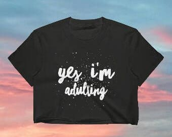 Gift For Sister, Crop Top, Yes I'm Adulting, Not Adulting Today, Funny Gifts, Best Friends Gift, Sister Gift, Adultish, Adult ish Shirt