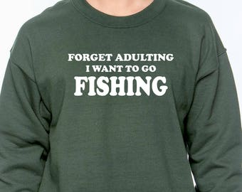 Forget Adulting I Want to Go Fishing Sweatshirt -
