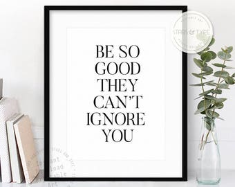 Be So Good They Can't Ignore You, Steve Martin Quotes, Motivational, Printable Wall Art, Modern Home Decor, Office Art, Digital Print Design