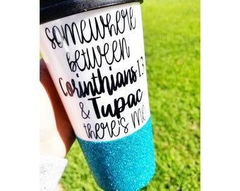 Somewhere Between Proverbs and Tupac There's Me Travel Mug // Coffee Togo Cup // Glitter Dipped Tumbler // Glitter Glass // Funny Tumber //