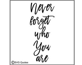 SVG Cutting File Never Forget Who You Are DXF EPS For Cricut Explore, Sihlouette  Cameo & More. Instant Download. Personal Commercial Use.
