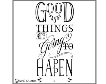 SVG Cutting file Good things are going to happen DXF EPS For Cricut Explore, Silhouette & More. Instant Download. Personal/ Commercial Use