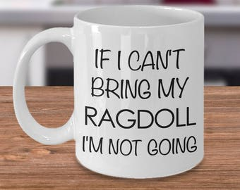 Ragdoll Cat Coffee Mug - Ragdoll Cat Gifts - If I Can't Bring My Ragdoll I'm Not Going Coffee Mug Ceramic Tea Cup for Ragdoll Cat Lovers