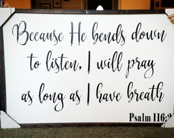 Because he bends down to listen, religious sign, religious decor, wood sign, psalms