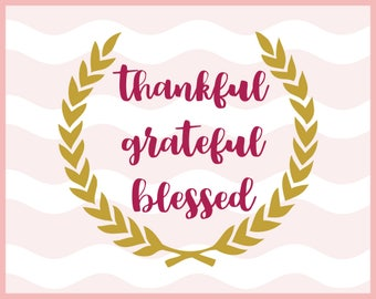Thankful Grateful Blessed Svg, Motivational Svg , Inspirational Svg, SVG, Eps, Dxf, Png, Cutting Files to use with Cricut & Silhouette