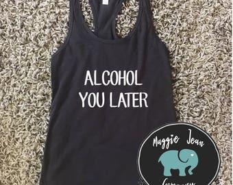 Alcohol You Later, Alcohol You Later Shirt Tank Tee, Funny Women's Tank Tee, Funny Women's Shirt, Lake Tank, Summer Tank, Beach Tank