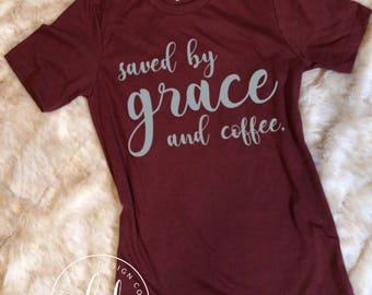 Saved by grace and coffee • Bella Canvas