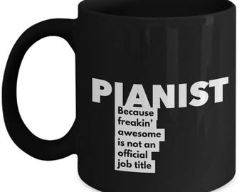 Pianist because freakin' awesome is not an official job title - Unique Gift Black Coffee Mug